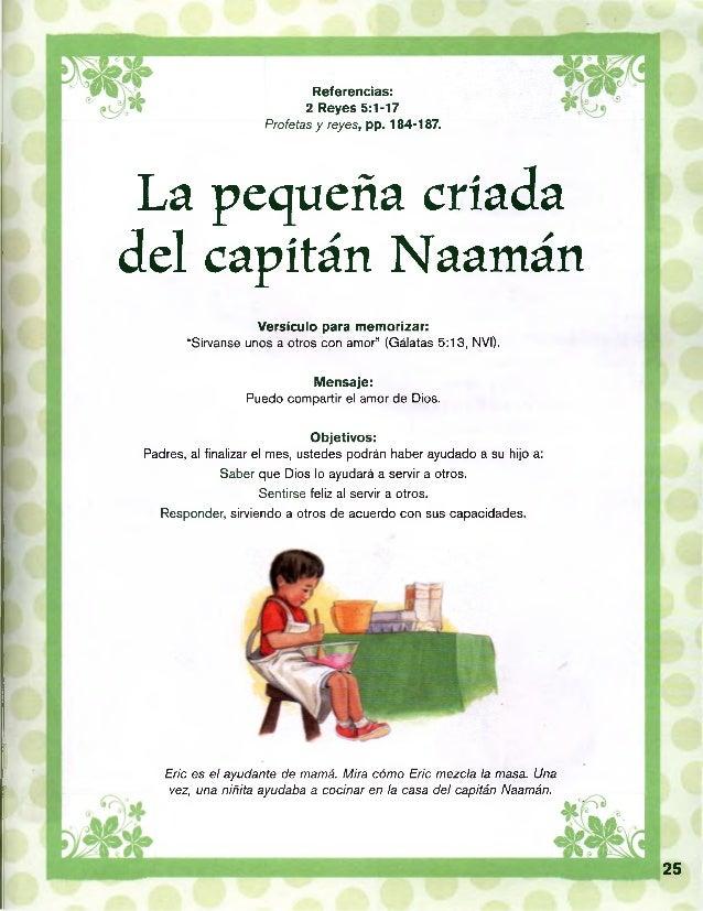 Referencias: 2 Reyes 5:1-17 Profetas y reyes, pp. 184-187. La pequeña criada del capitán Naamán Versículo para memorizar: ...