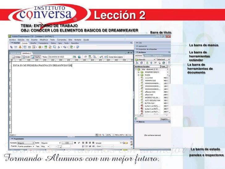 Lección 2<br />TEMA: ENTORNO DE TRABAJO<br />OBJ: CONOCER LOS ELEMENTOS BASICOS DE DREAMWEAVER<br />Barra de título<br />....