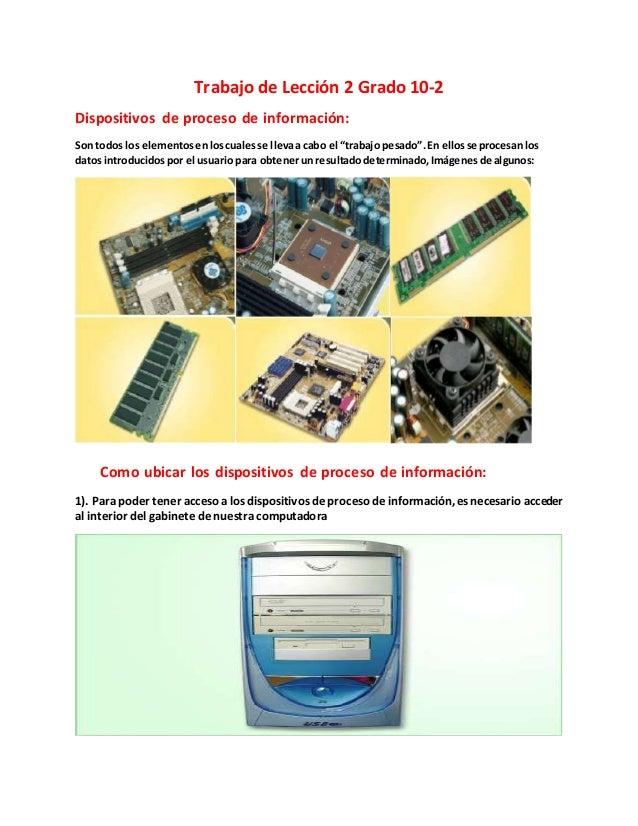 Trabajo de Lección 2 Grado 10-2 Dispositivos de proceso de información: Son todos los elementosenloscualesse llevaa cabo e...