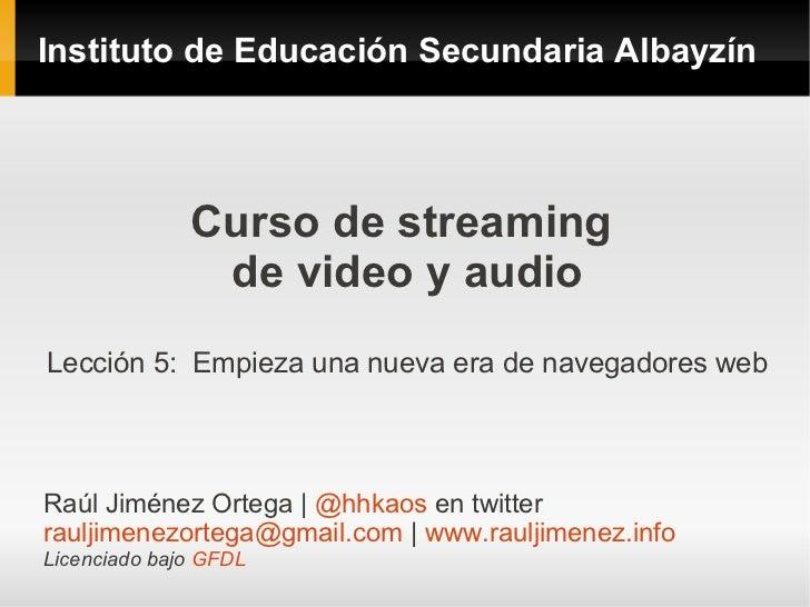 Instituto de Educación Secundaria Albayzín              Curso de streaming               de video y audioLección 5: Empiez...