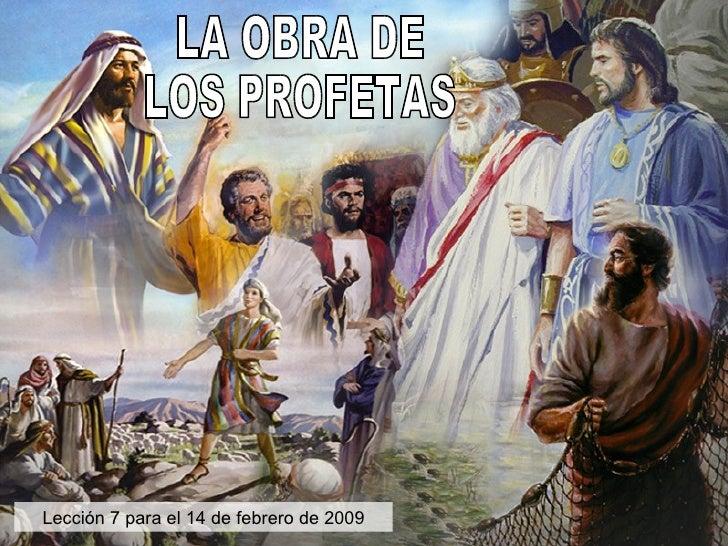 LA OBRA DE LOS PROFETAS Lección 7 para el 14 de febrero de 2009