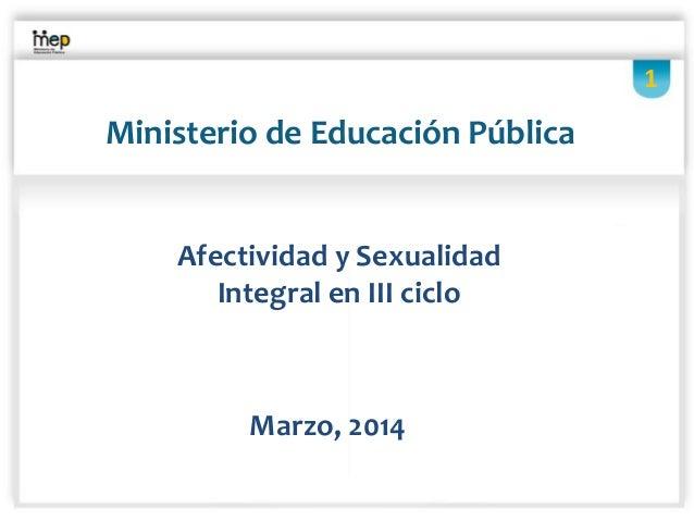 Ministerio de Educación Pública Marzo, 2014 Afectividad y Sexualidad Integral en III ciclo 1