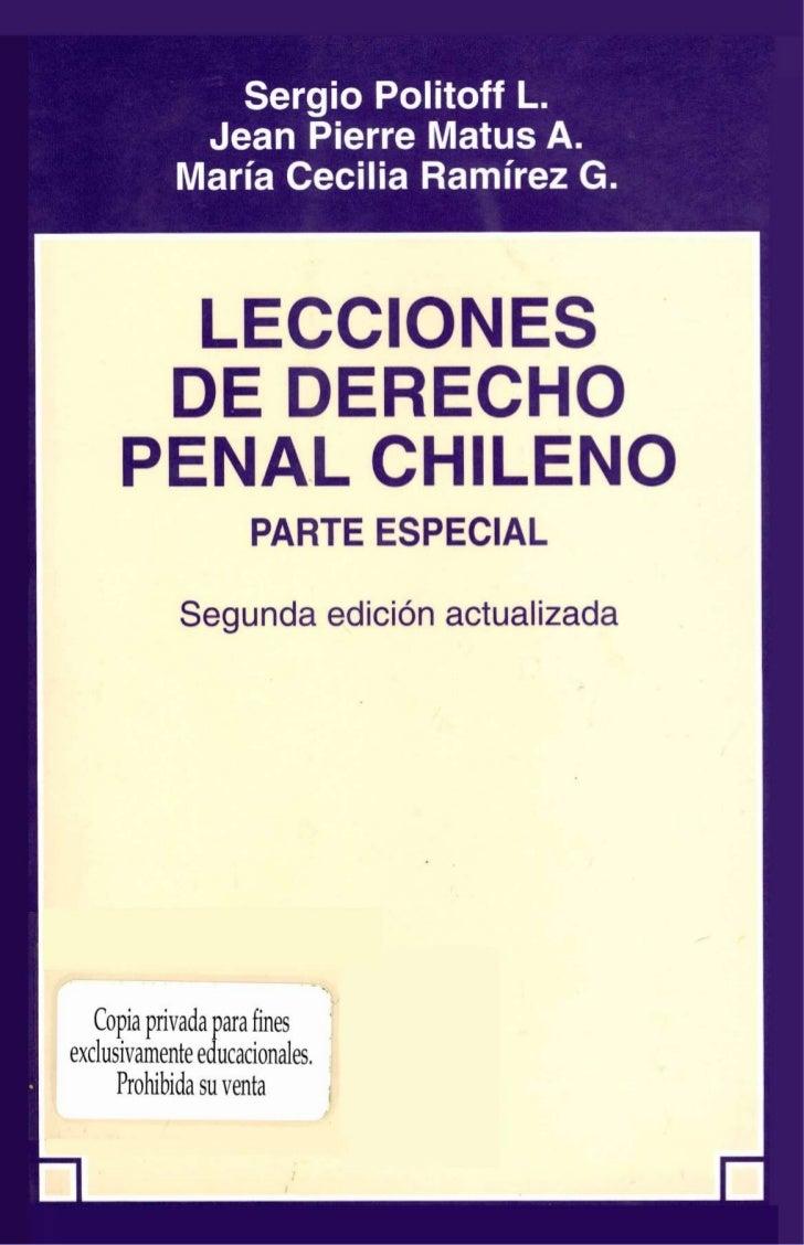 NOTA A LA SEGUNDA EDICIÓNAl igual que sucediera con nuestras Lecciones de Derecho Penal Chile-no, Parte General, la buena ...