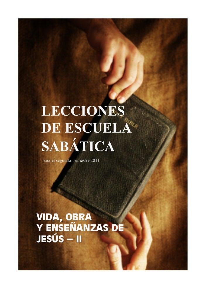 LECCIONESDE ESCUELASABÁTICA para el segundo semestre 2011VIDA, OBRAY ENSEÑANZAS DEJESÚS – II
