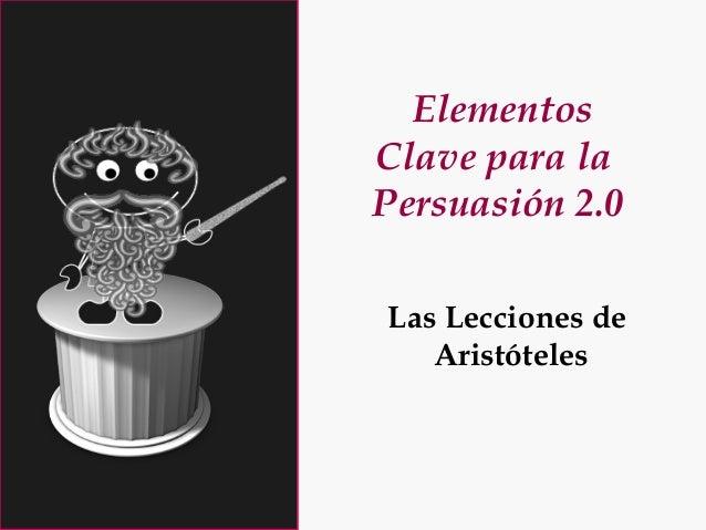 Elementos Clave para la Persuasión 2.0 Las Lecciones de Aristóteles