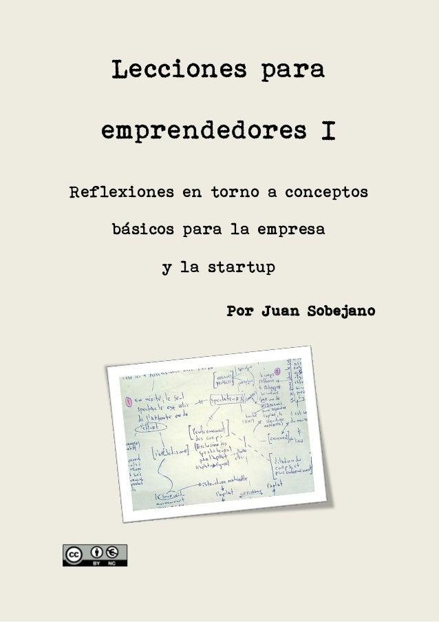 Lecciones para   emprendedores IReflexiones en torno a conceptos    básicos para la empresa         y la startup          ...
