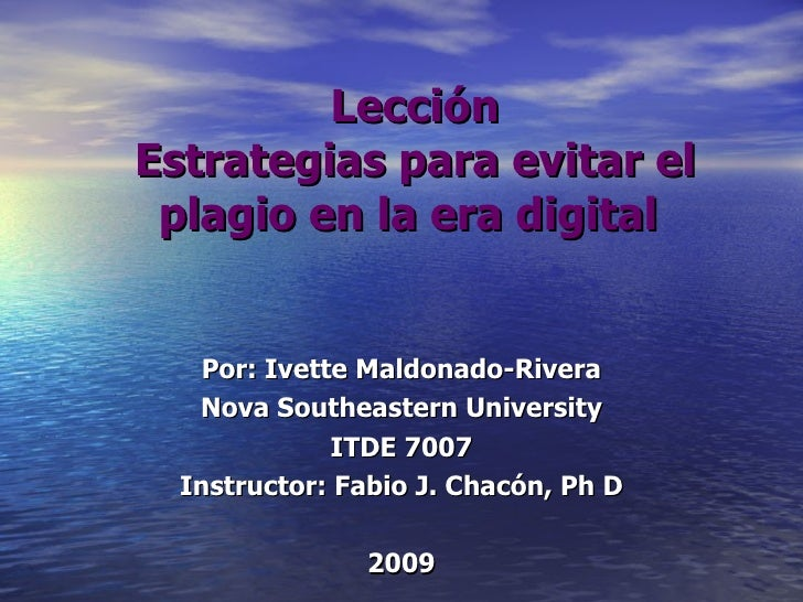 Lección Estrategias para evitar el plagio en la era digital   Por: Ivette Maldonado-Rivera Nova Southeastern University IT...
