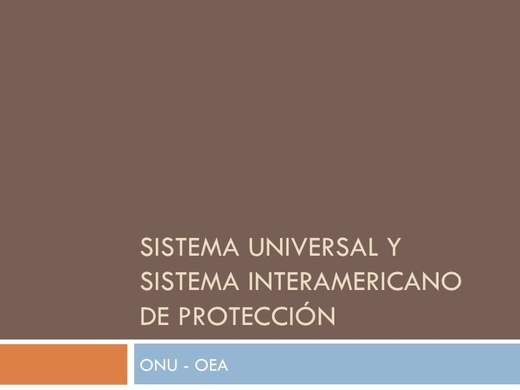 SISTEMA UNIVERSAL YSISTEMA INTERAMERICANODE PROTECCIÓNONU - OEA