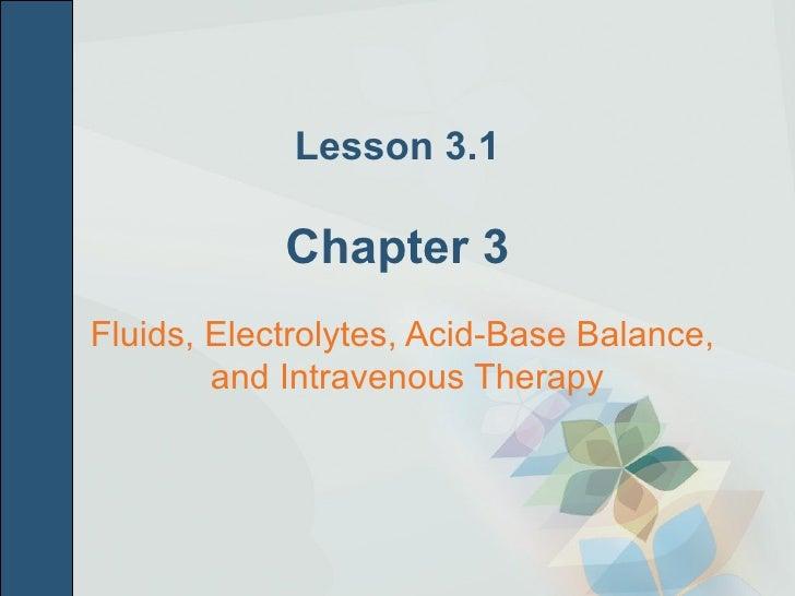 Lesson 3.1 Chapter 3 <ul><li>Fluids, Electrolytes, Acid-Base Balance,  and Intravenous Therapy </li></ul>