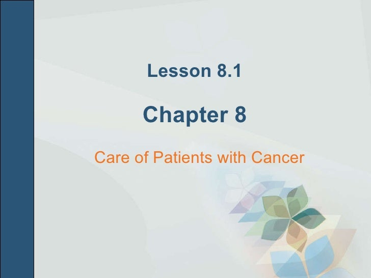 Lesson 8.1 Chapter 8 <ul><li>Care of Patients with Cancer </li></ul>