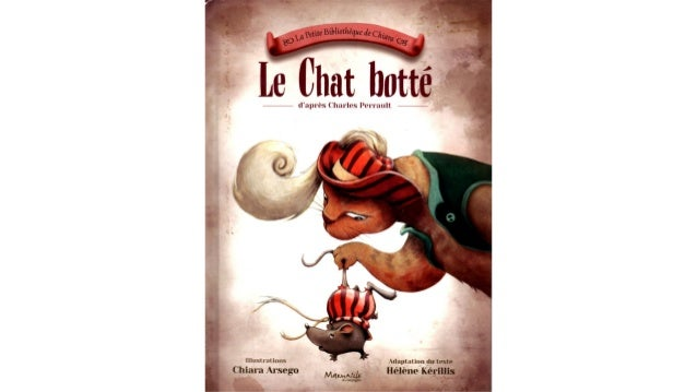 Le chat botté Conte de Charles Perrault Adaptation du texte Hélène Kérillis Illustrations Chiara Arsego Collection Marmail...