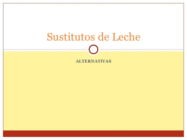 ALTERNATIVAS Sustitutos de Leche