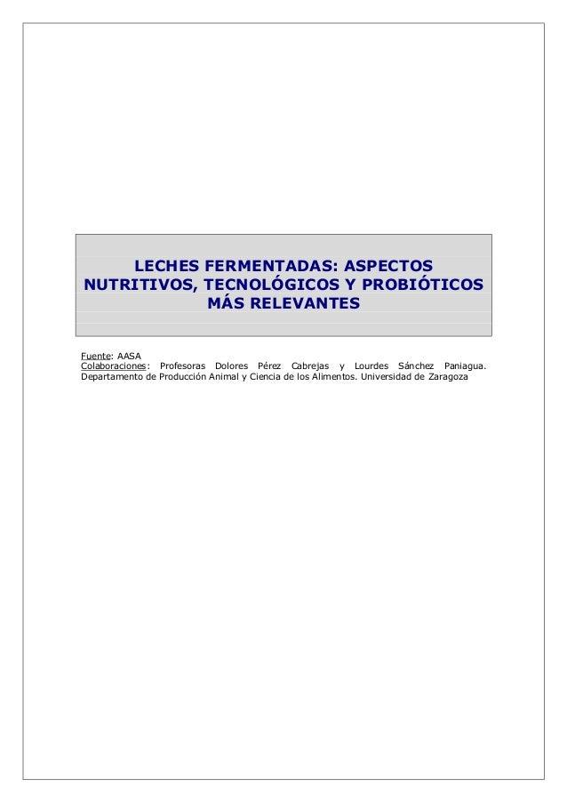 LECHES FERMENTADAS: ASPECTOS NUTRITIVOS, TECNOLÓGICOS Y PROBIÓTICOS MÁS RELEVANTES Fuente: AASA Colaboraciones: Profesoras...