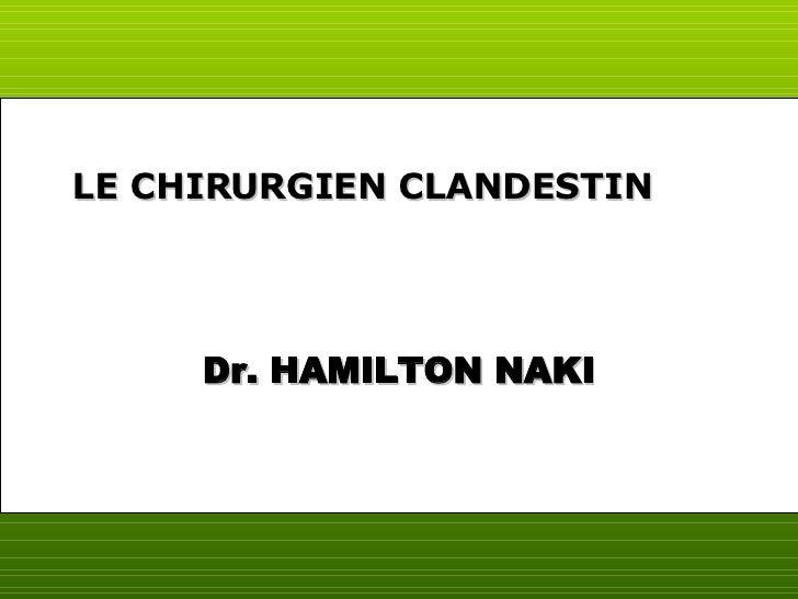 Dr. HAMILTON NAKI LE CHIRURGIEN CLANDESTIN
