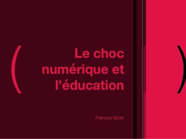 ( Le choc numérique et  )  l'éducation  François Guité