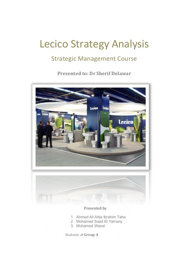 Lecico	   Strategy	   Analysis	    Strategic	   Management	   Course	    Presented	   to:	   Dr	   Sherif	   Delawar	  ...