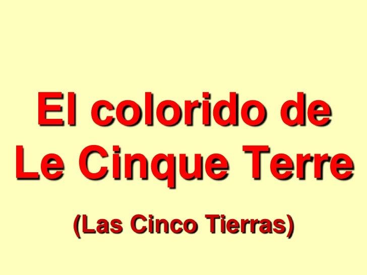 El colorido de Le Cinque Terre<br />(Las Cinco Tierras)<br />