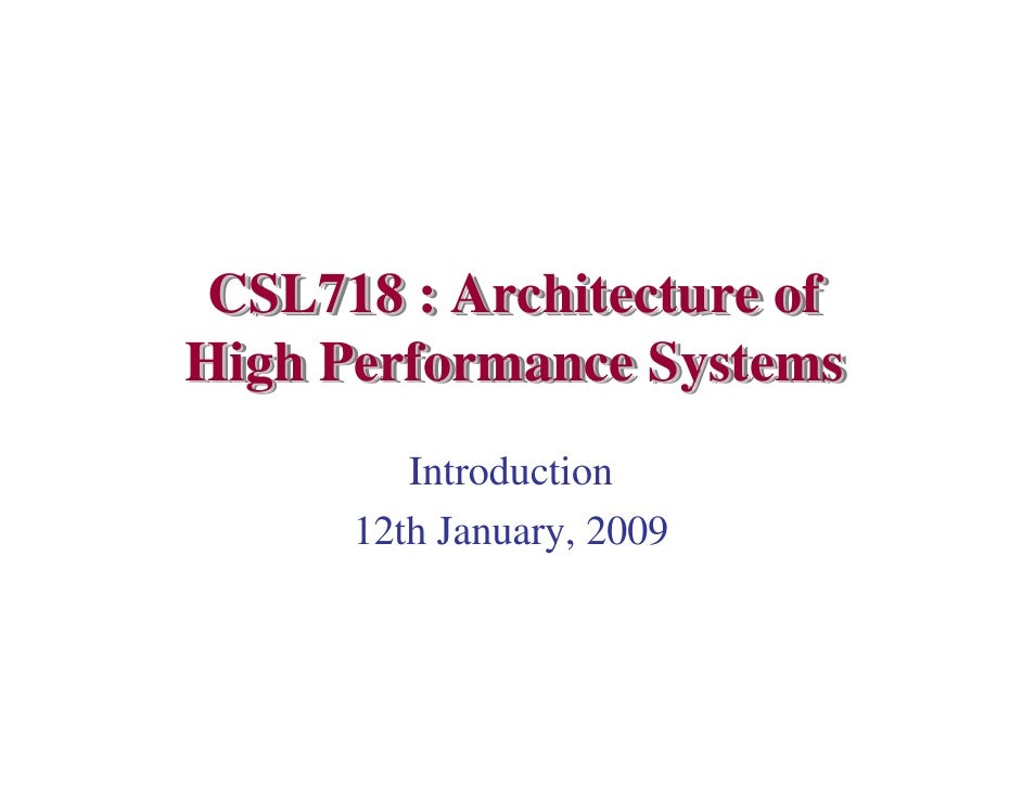 CSL718 : Architecture of High Performance Systems          Introduction       12th January, 2009