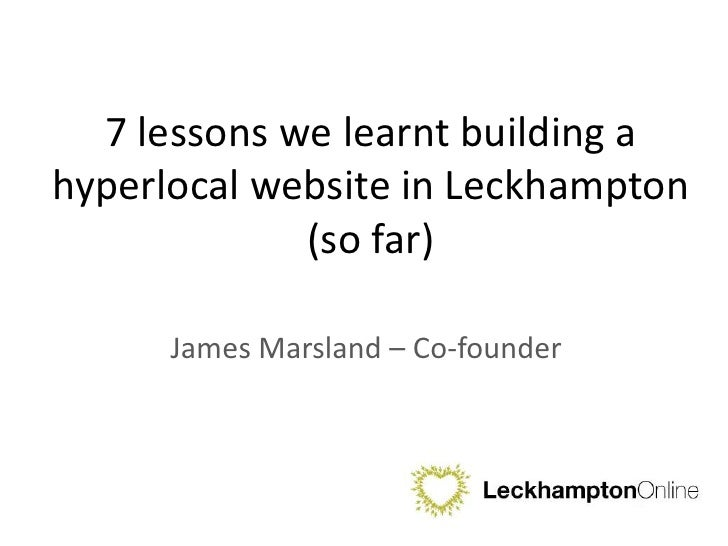 7 lessons we learnt building a hyperlocal website in Leckhampton (so far)<br />James Marsland – Co-founder<br />