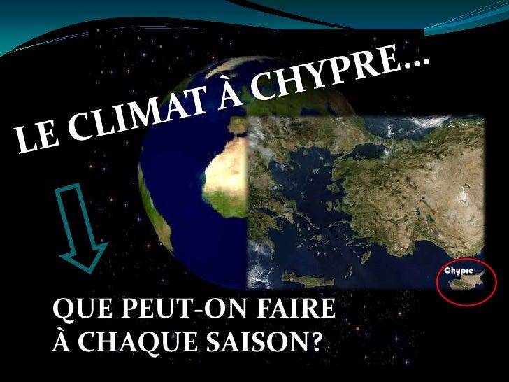 LE CLIMAT À CHYPRE…<br />QUE PEUT-ON FAIRE À CHAQUE SAISON?<br />
