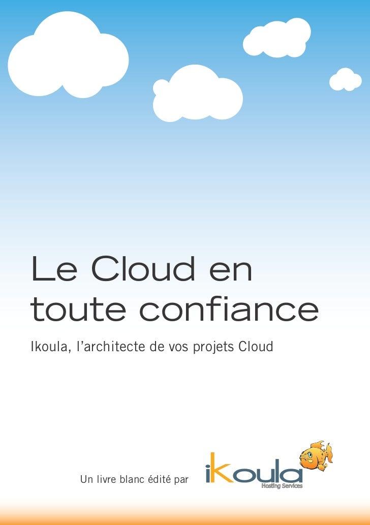 Le Cloud entoute confianceIkoula, l'architecte de vos projets Cloud        Un livre blanc édité par      Hosting Services