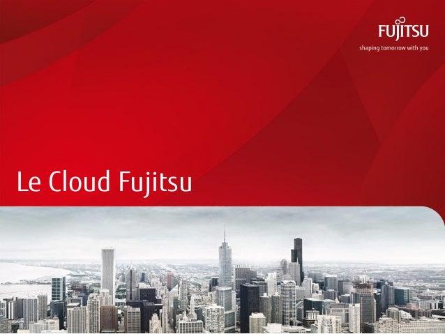 Le Cloud FujitsuFTS PUBLIC         0   Copyright 2012 FUJITSU