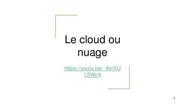Le cloud ou nuage https://youtu.be/_8vrXU L5Wc4 1