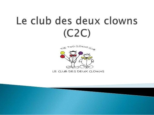  Le club des deux clowns est une structureentièrement dédiée aux enfants depuis 2004. Nous sommes une équipe danimateurs...