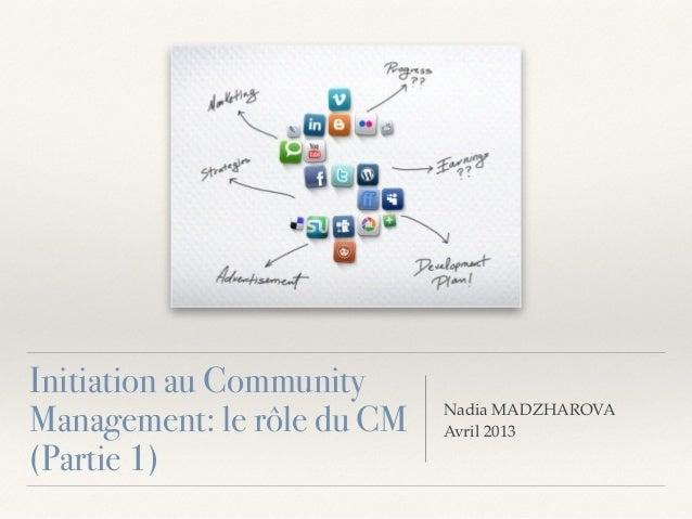 Initiation au Community Management: le rôle du CM (Partie 1) Nadia MADZHAROVA! Avril 2013