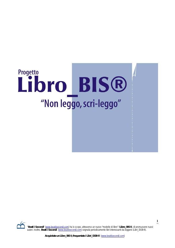 """1 quot;Beati i Secondiquot; (www.beatiisecondi.com) ha lo scopo, attraverso un nuovo """"modello di libro"""" (Libro_BIS®), di p..."""