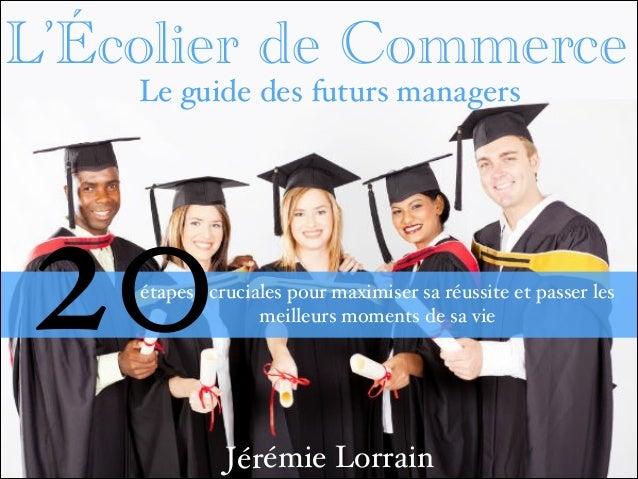 L'Écolier de Commerce Le guide des futurs managers  20  étapes cruciales pour maximiser sa réussite et passer les meilleur...