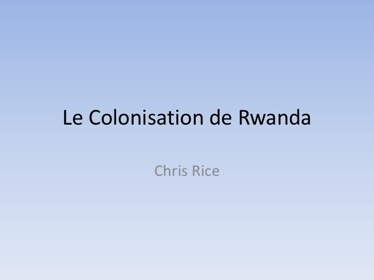 Le Colonisation de Rwanda<br />Chris Rice<br />