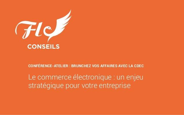 Le commerce électronique : un enjeu stratégique pour votre entreprise CONFÉRENCE-ATELIER : BRUNCHEZ VOS AFFAIRES AVEC LA C...