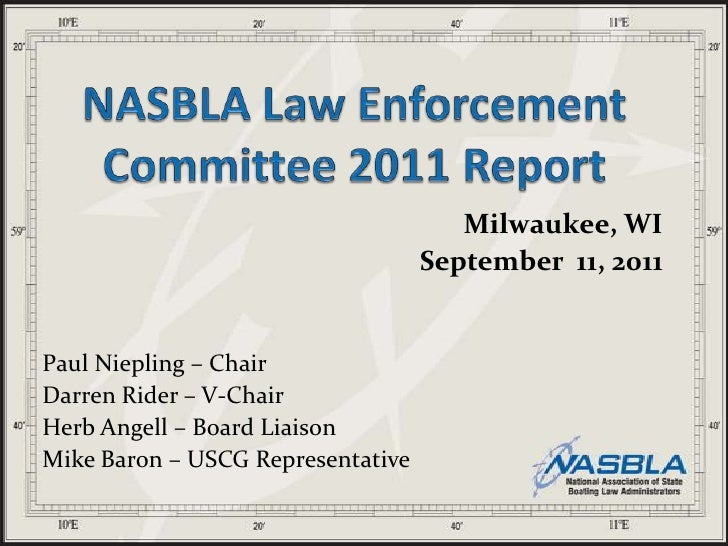 NASBLA Law Enforcement Committee 2011 Report<br />Milwaukee, WI<br />September  11, 2011<br />Paul Niepling – Chair<br />D...