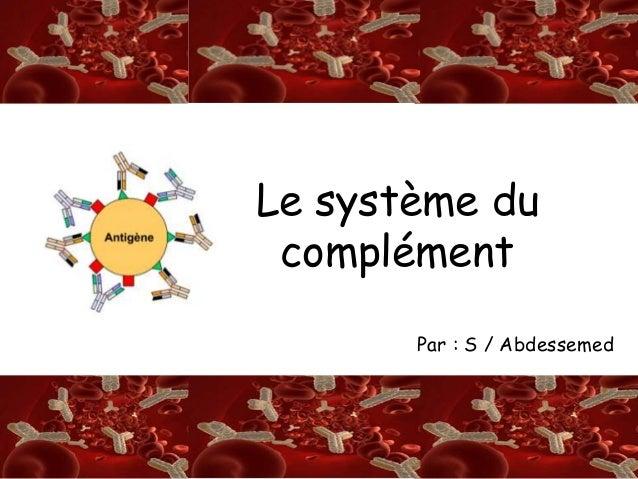 S/A Le système du complément Par : S / Abdessemed