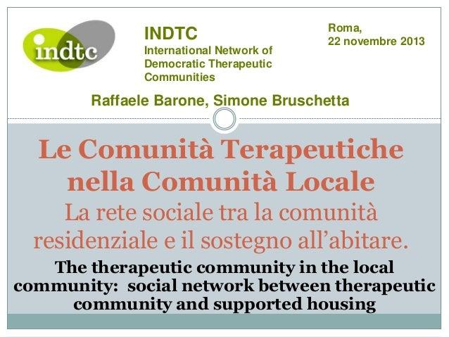 INDTC International Network of Democratic Therapeutic Communities  Roma, 22 novembre 2013  Raffaele Barone, Simone Brusche...