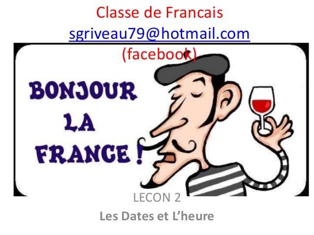 Classe de Francais sgriveau79@hotmail.com (facebook) LECON 2 Les Dates et L'heure