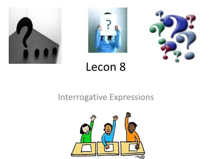 Lecon 8Interrogative Expressions