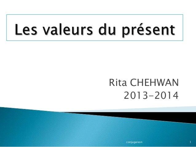 Rita CHEHWAN 2013-2014  conjugaison  1