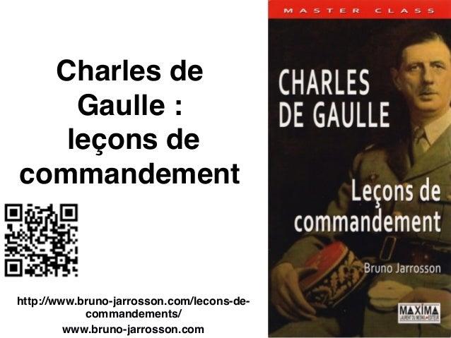 Charles de Gaulle : leçons de commandement http://www.bruno-jarrosson.com/lecons-de- commandements/ www.bruno-jarrosson.c...