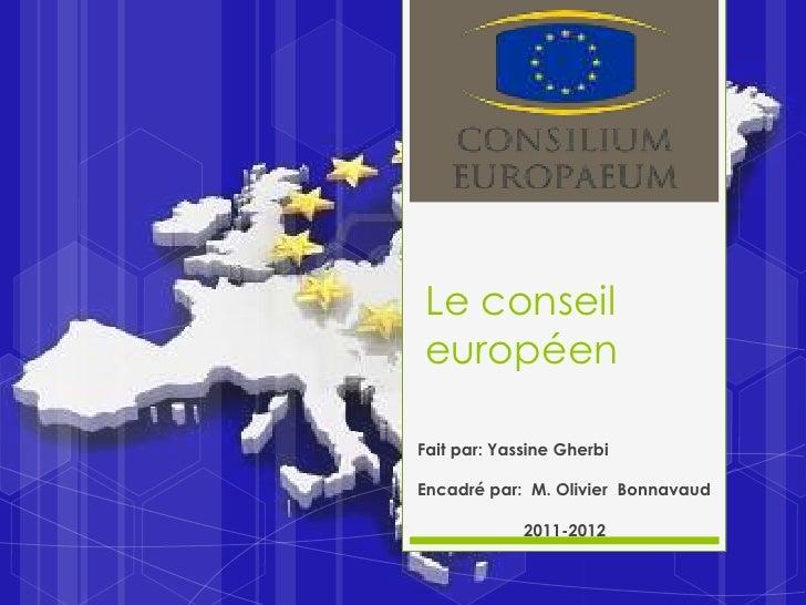 Le conseileuropéenFait par: Yassine GherbiEncadré par: M. Olivier Bonnavaud             2011-2012