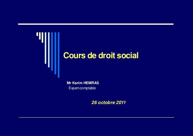 ••• •• • • ••Cours de droit socialMr Karim HEMRASExpert-comptable26 octobre 2011