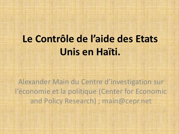 Le Contrôle de l'aide des Etats          Unis en Haïti.  Alexander Main du Centre d'investigation surl'économie et la poli...