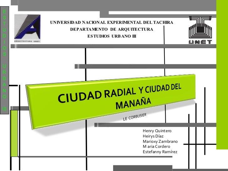 Henry Quintero Heirys Díaz  Marioxy Zambrano M aria Cordero  Estefanny Ramírez  E S T U D I O S U R B A N O III UNIVERSIDA...
