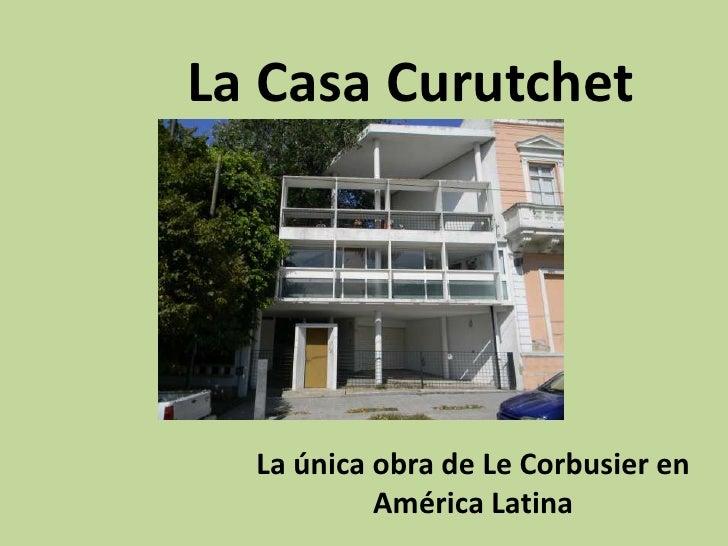 La Casa Curutchet  La única obra de Le Corbusier en           América Latina