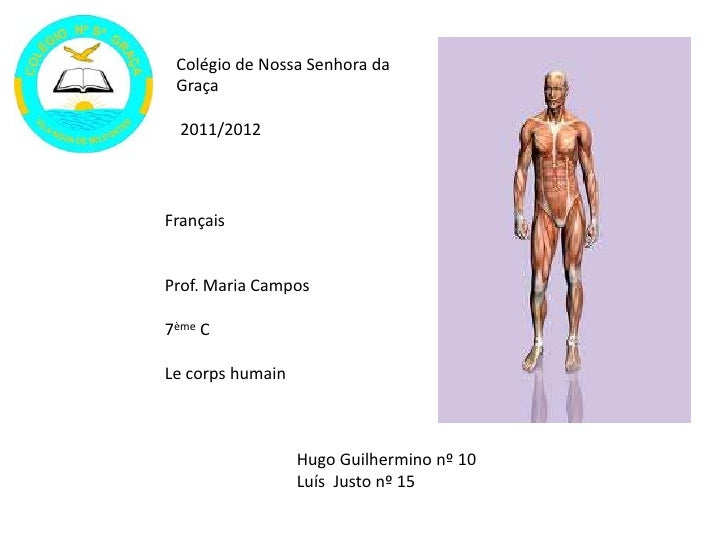 Colégio de Nossa Senhora da Graça  2011/2012FrançaisProf. Maria Campos7ème CLe corps humain                  Hugo Guilherm...