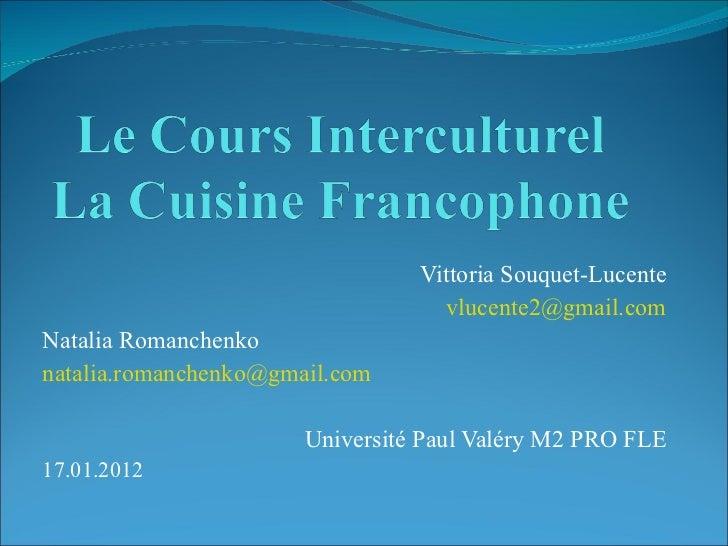 Vittoria Souquet-Lucente [email_address] Natalia Romanchenko [email_address] Université Paul Valéry M2 PRO FLE 17.01.2012