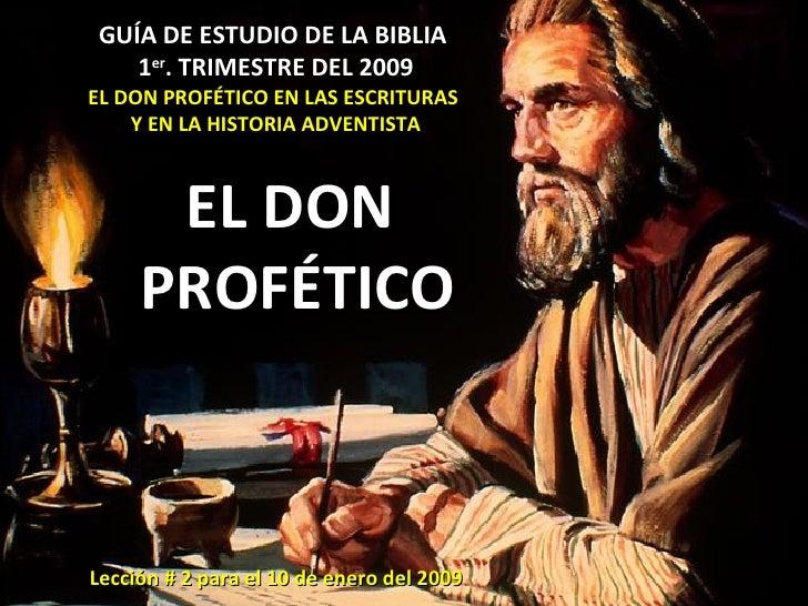 GUÍA DE ESTUDIO DE LA BIBLIA  1 er . TRIMESTRE DEL 2009  EL DON PROFÉTICO EN LAS ESCRITURAS  Y EN LA HISTORIA ADVENTISTA E...