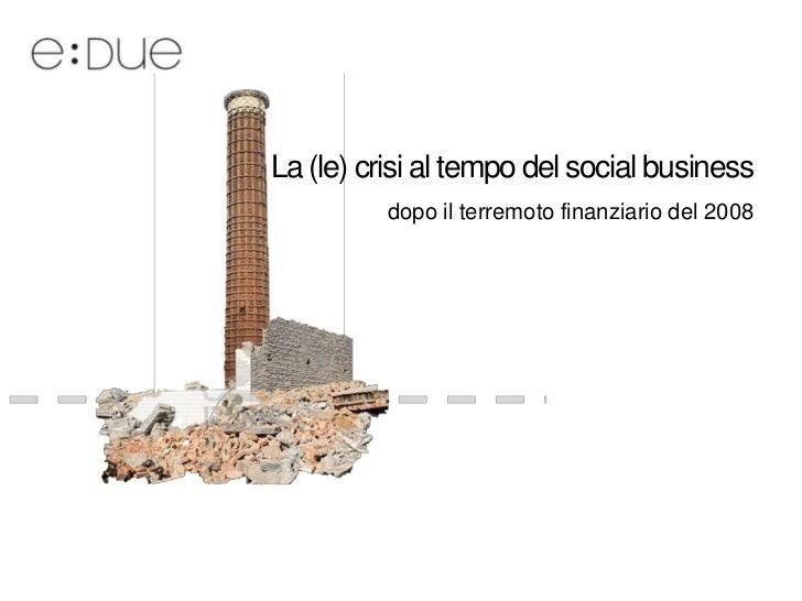 La (le) crisi al tempo del social business          dopo il terremoto finanziario del 2008