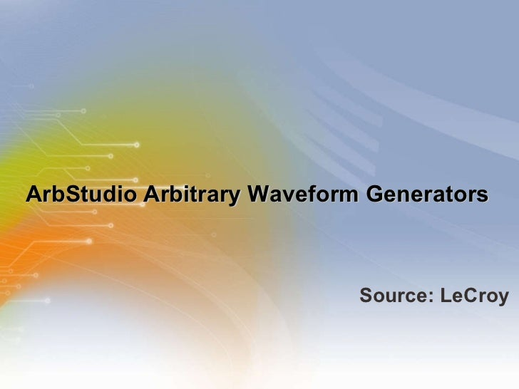 ArbStudio Arbitrary Waveform Generators <ul><li>Source: LeCroy </li></ul>